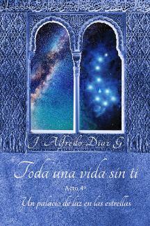 Portada novela Toda una vida sin ti Tomo 4. Un palacio de luz en las estrellas.